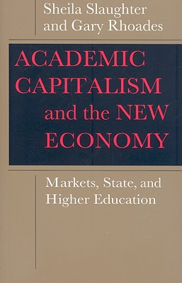 Academic Capitalism and the New Economy By Slaughter, Sheila/ Rhoades, Gary